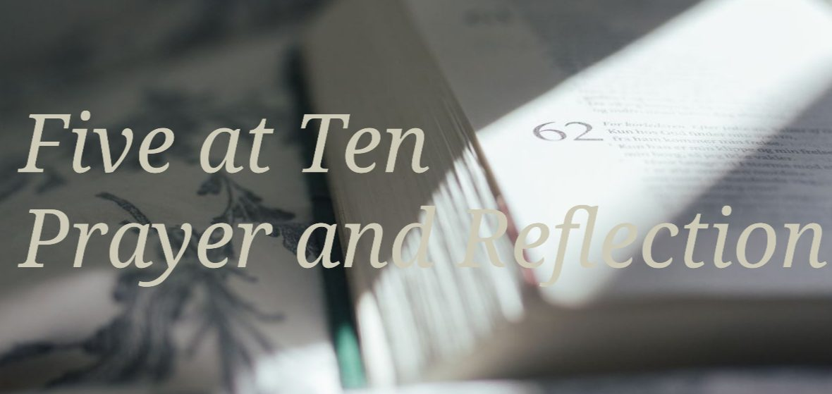 Take five at ten, prayer and reflection